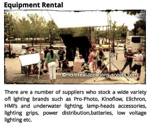 Equipment Rental There are a number of suppliers who stock a wide variety ofl lghting brands such as Pro-Photo, Kinoflow, Elichron, HMI�s and underwater lighting, lamp-heads accessories, lighting grips, power distribution,batteries, low voltage lighting etc.